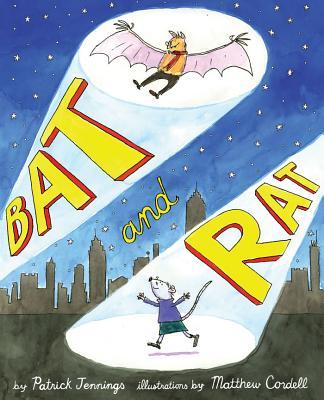 Bat and Rat By Jennings, Patrick/ Cordell, Matthew (ILT)