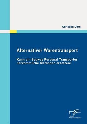 Alternativer Warentransport: Kann Ein Segway Personal Transporter Herk Mmliche Methoden Ersetzen?